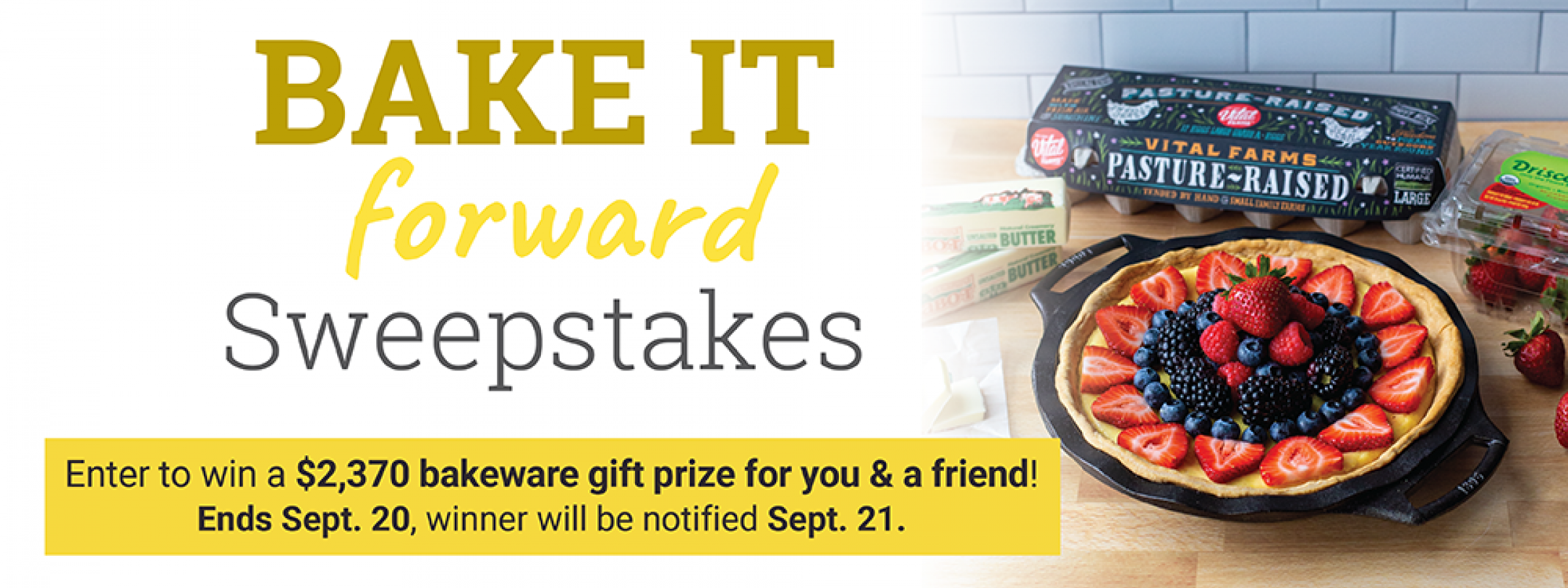 Lodge Cast Iron has teamed up with friends at Driscoll's, Vital Farms, and Cabot Creamery to bring you a delicious baking sweepstakes. Enter to win a baking prize package—including bakeware, berries, and cheese— for both you and a friend!